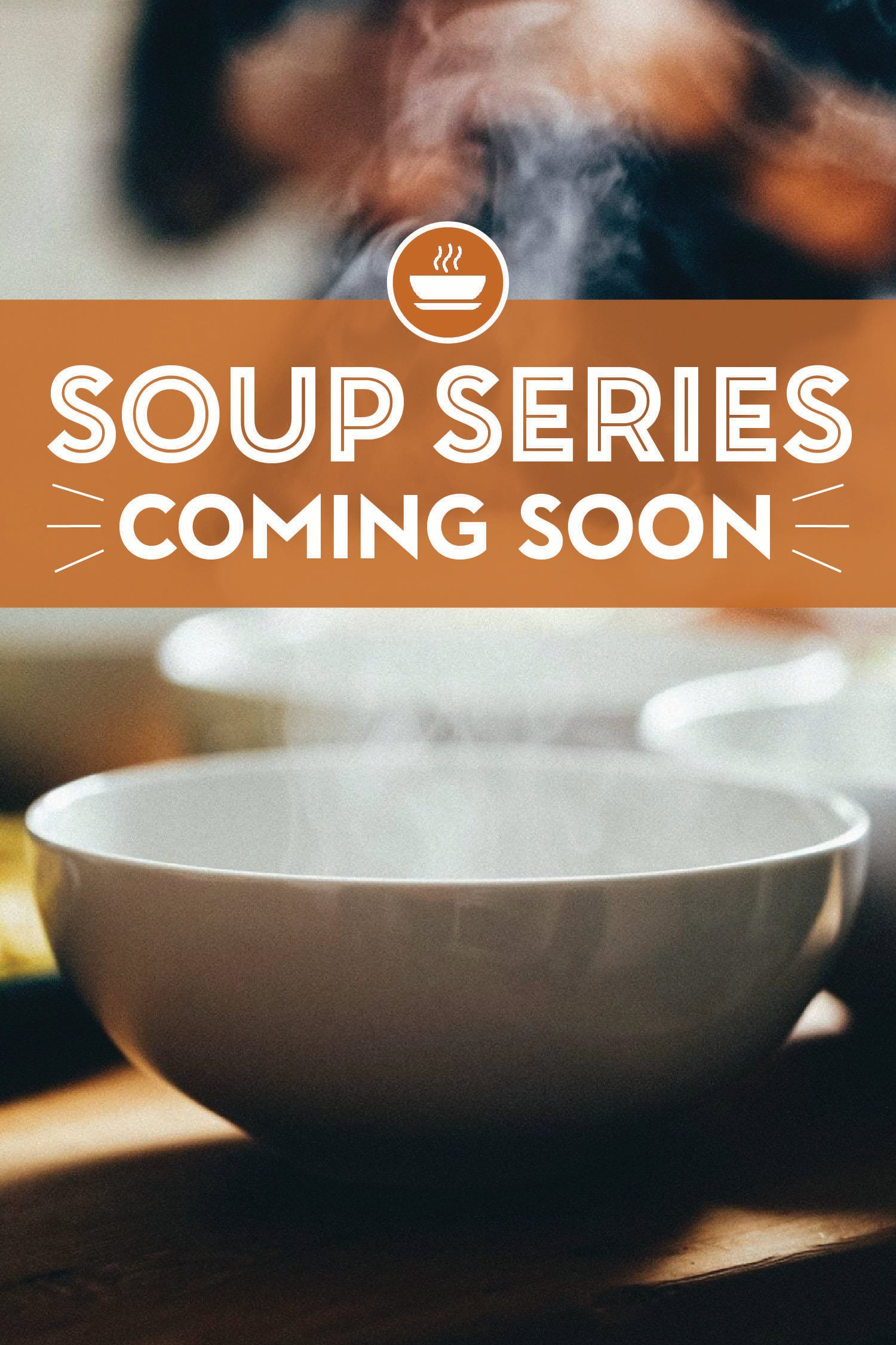 Teaser photo of a steaming bowl of soup to kick off the soup series!